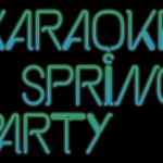 Save the Date : Karaoke Spring Party!