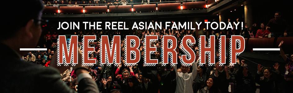 Become a Member! Join the Reel Asian Family Today!