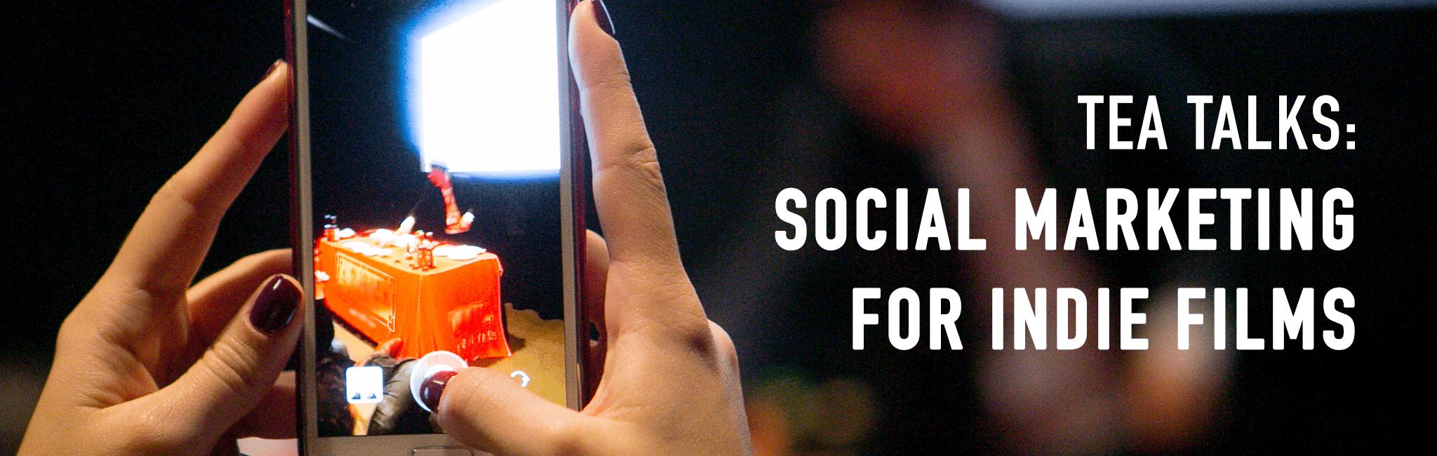 Tea Talks: Social Marketing for Indie Films